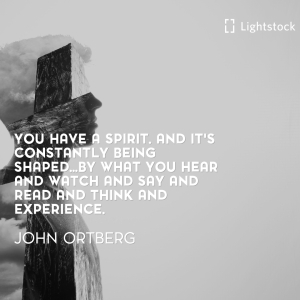 "quote from John Ortberg ""you have a spirit"""