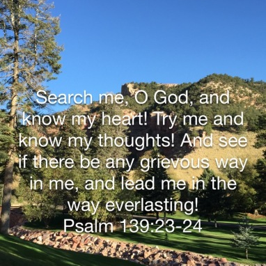 Search me , O God Psalm 139:23