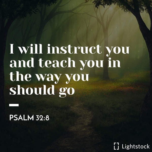 I will instruct you and teach you Psalm32