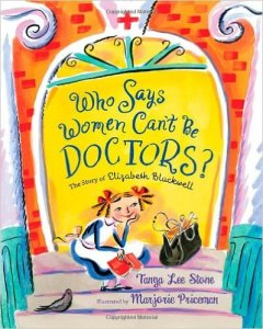 Who Says Women Can't Be Doctors? a book about Elizabeth Blackwell