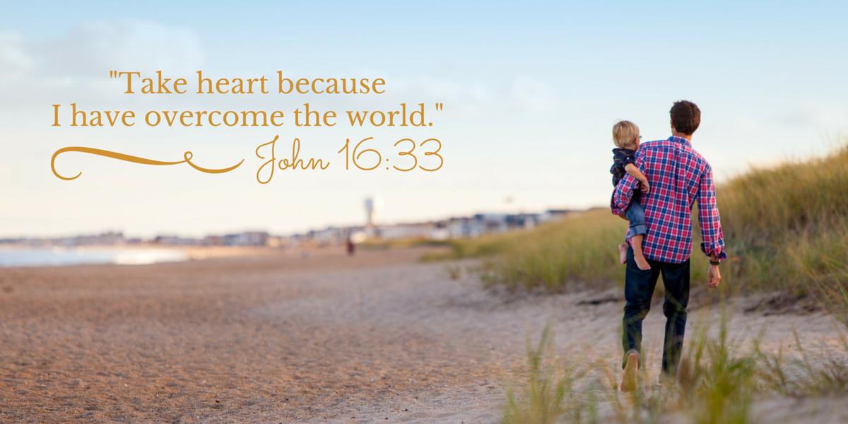 Take heart I have overcome the world John 16:33