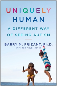 UNIQUELY HUMAN- A DIFFERENT WAY OF SEEING AUTISM, a book by Barry Prizant, Ph.D.