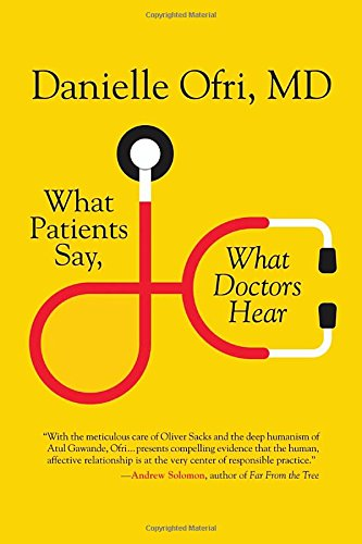 What Patients Say, What Doctors Hear by Danielle Ofri, MD- a book
