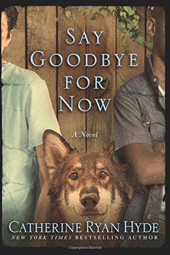 SAY GOODBYE FOR NOW- A Novel