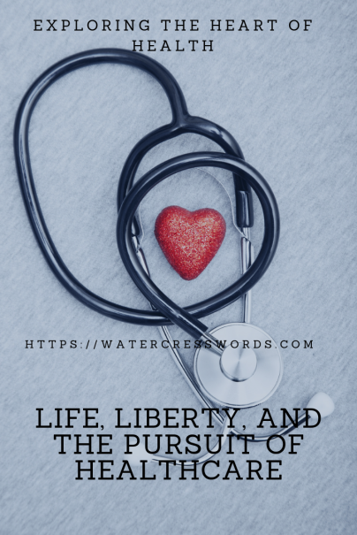 LIFE, LIBERTY AND THE PURSUIT OF HEALTHCARE