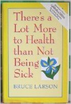 There's a Lot More to Health than Not Being Sick by Bruce Larson