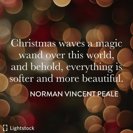 Christmas waves a magic wand over this world, and everything is softer and more beautiful. Norman Vincent Peale quote