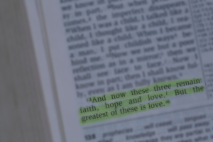 """And now these three remain:faith, hope and love. But the greatest of these is love."""