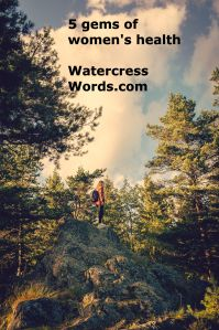 5 gems of women's health-Watercress Words.com