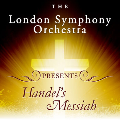 The London Symphony Orchestra presents Handel's Messiah