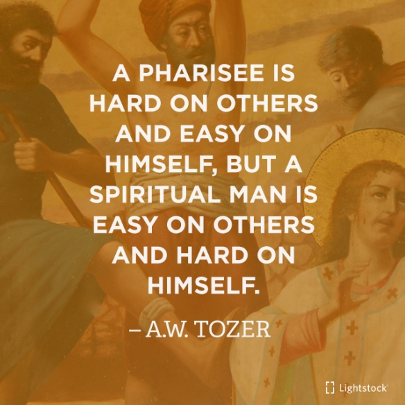 a pharisee is hard on others and easy on himself; but a spiritual man is easy on others and hard on himself.
