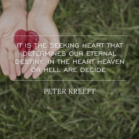 IT IS THE SEEKING HEART THAT DETERMINES OUR ETERNAL DESTINY. quote PETER KREEFT