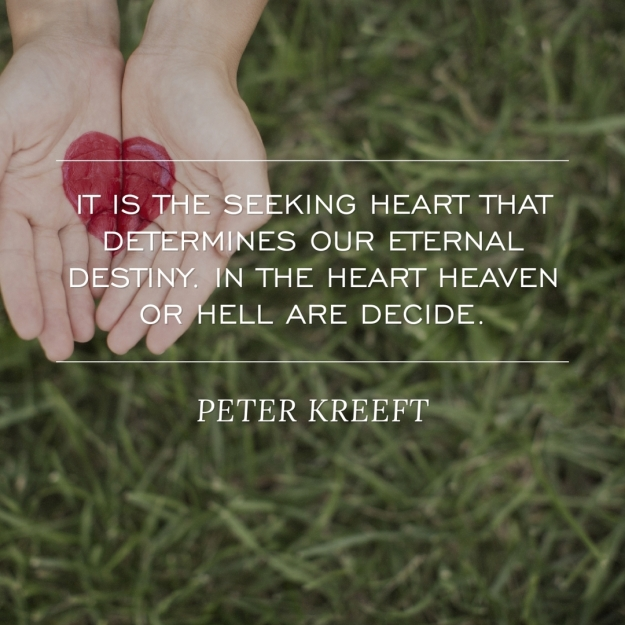 IT IS THE SEEKING HEART THAT DETERMINES OUR ETERNAL DESTINY. quote PETER KREEFT