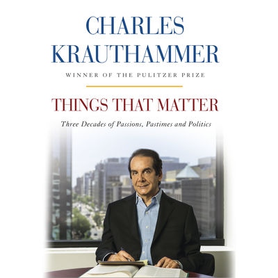 Charles Krauthammer-THINGS THAT MATTER