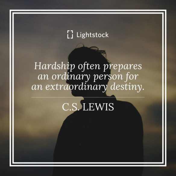Hardship often prepares an ordinary person for an extraordinary destiny. C.S. LEWIS