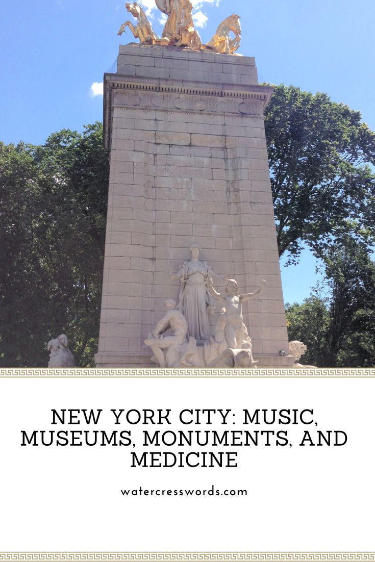 NEW YORK CITY: MUSIC, MUSEUMS, MONUMENTS, AD MEDICINE-watercresswords.com