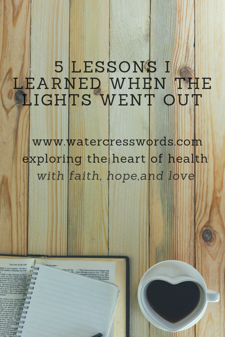 5 lessons I learned when the lights went out-www.watercresswords.com-exploring the heart of health with faith, hope and love