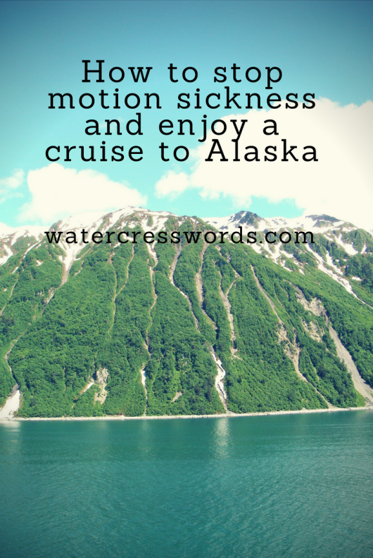 How to stop motion sickness and enjoy a cruise to Alaska-watercresswords.com