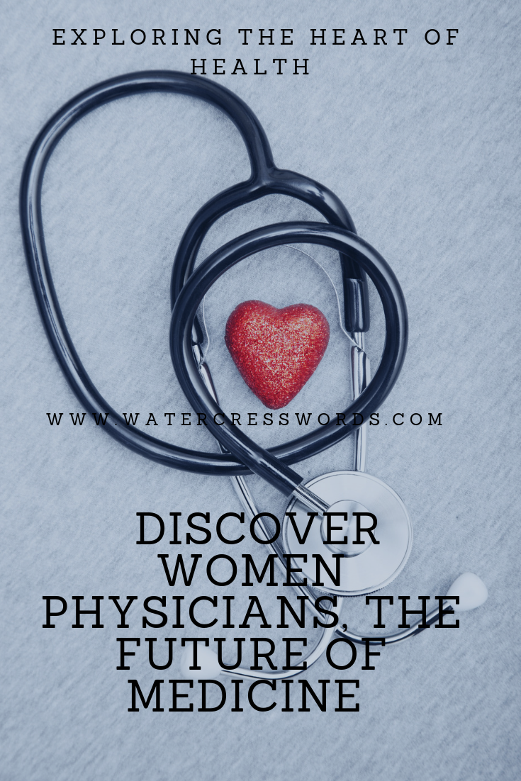 DISCOVER WOMEN PHYSICIANS-WWW.WATERCRESSWORDS.COM, EXPLORING THE HEART OF HEALTH