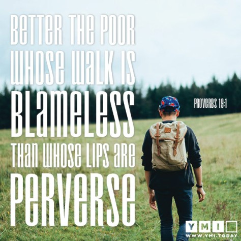 Better the poor whose walk is blameless than whose lips are perverse Proverbs 19:1 from YMI