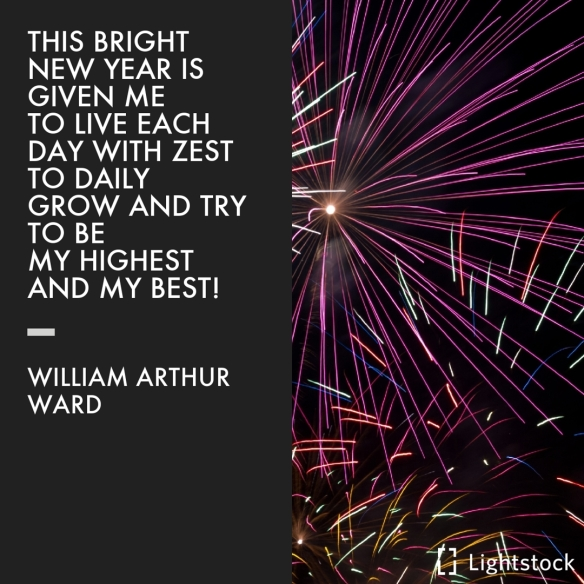 This bright new year is given to me to live each day with zest-William Arthur Ward