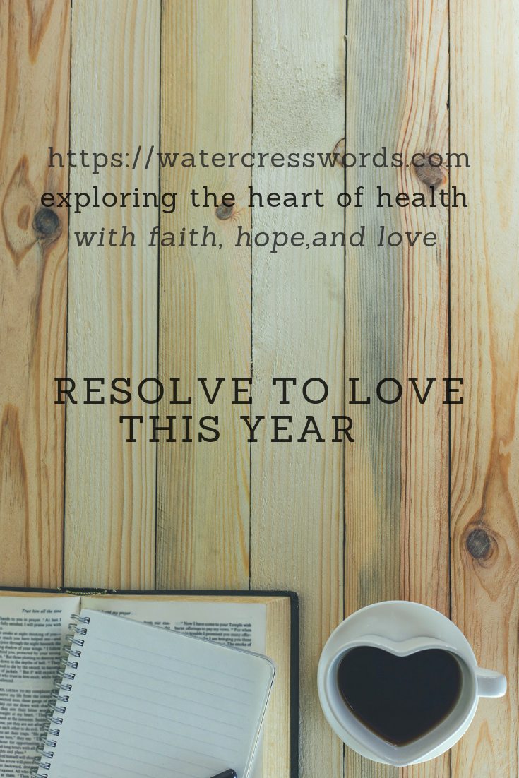 RESOLVE TO LOVE THIS YEAR-FROM WATERCRESSWORDS.COM