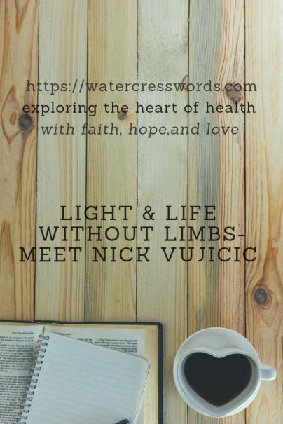 LIGHT & LIGHT WITHOUT LIMBS-MEET NICK VUJICIC