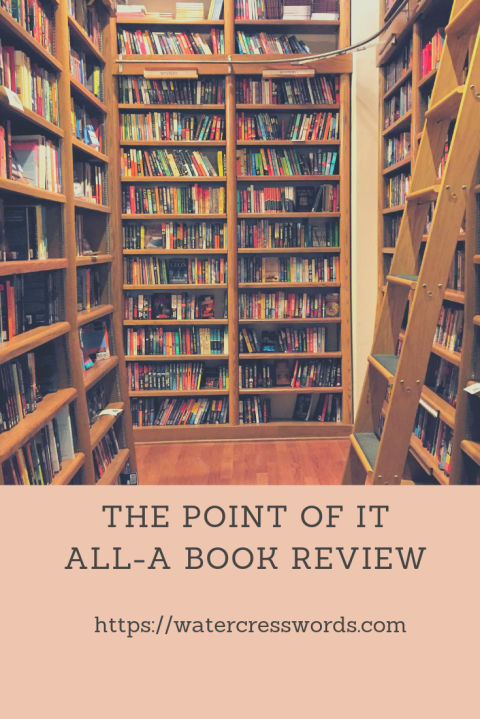 THE POINT OF IT ALL-A BOOK REVIEW